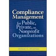 Compliance Management for Public, Private, or Non-Profit Organizations by Michael G. Silverman