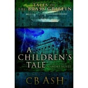 Tales of the Brass Griffin: A Children's Tale by Christopher Ash