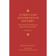 Ethics and Aesthetics in History: The Selected Writings of Hans-Georg Gadamer: Volume II
