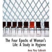 The Four Epochs of Woman's Life by Anna Mary Galbraith