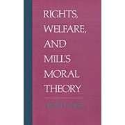 Rights, Welfare, and Mill's Moral Theory by David Lyons