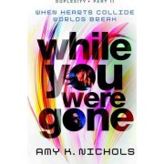 While You Were Gone (Duplexity, Part II) by Amy K Nichols