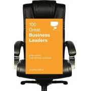 100 Great Business Leaders by Jonathan Gifford