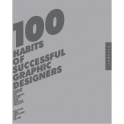 100 Habits of Successful Graphic Designers by Josh Berger