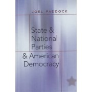 State and National Parties and American Democracy by Joel Paddock