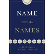 Name Above All Names by Alistair Begg
