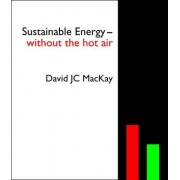 Sustainable Energy - Without the Hot Air by David J. C. MacKay