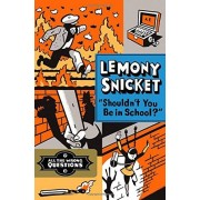 Snicket Lemony All The Wrong Questions HC 03 Shouldnt You Be In School