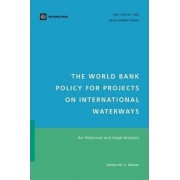 The World Bank Policy for Projects on International Waterways by Salman M. a. Salman