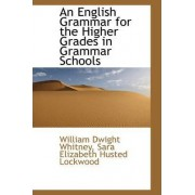 An English Grammar for the Higher Grades in Grammar Schools by William Dwight Whitney