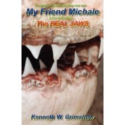 My Friend Michale a True Story about the Real Jaws by Kenneth W Grimshaw