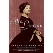 Mrs. Lincoln by Affiliate Gilder Lehrman Center Catherine Clinton