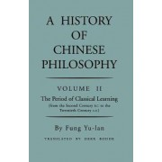 A History of Chinese Philosophy: Period of Classical Learning from the Second Century B.C. to the Twentieth Century A.D v. 2 by Yu-LAN Fung