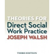 Theories for Direct Social Work Practice (with CourseMate, 1 term (6 months) Printed Access Card) by Joseph Walsh