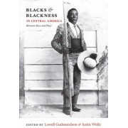 Blacks and Blackness in Central America by Lowell Gudmundson