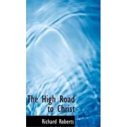 The High Road to Christ by Principal Research Scientist in the Center for New Constructs Richard Roberts