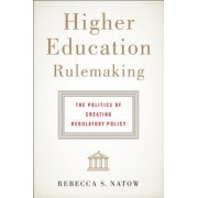 Higher Education Rulemaking: The Politics of Creating Regulatory Policy