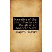 Narrative of the Life of Frederick Douglass by Douglass Frederick