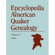 A Encyclopedia of American Quaker Genealogy. the Ohio Quaker Genealogical Records. Listing Marriages, Births, Deaths, Certificates, Disownments, Etc by William W Hinshaw