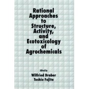 Rational Approaches to Structure, Activity and Ecotoxicology of Agrochemicals by Wilfried Draber