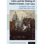 Cities and the Making of Modern Europe, 1750-1914 by Andrew Lees
