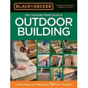 The Complete Photo Guide to Outdoor Building (Black & Decker) by Editors of Cpi