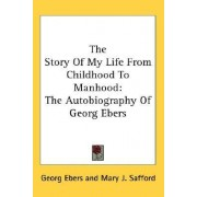 The Story of My Life from Childhood to Manhood by Georg Ebers