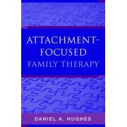 Attachment-Focused Family Therapy by Daniel A. Hughes