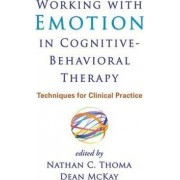 Working with Emotion in Cognitive-Behavioral Therapy by Dean McKay