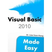 Visual Basic 2010 Made Easy by Dr Liew Voon Kiong