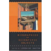 Biographies of Scientific Objects by Lorraine J. Daston
