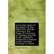 Corrected Report of the Speech of the Right Hon. George Canning in the House of Commons on Tuesday, by George Canning