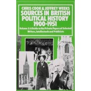 Sources in British Political History 1900-1951: A Guide to the Private Papers of Selected Writers, Intellectuals and Publicists v. 5 by Chris Cook