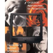 Critical Approaches to Television by Leah R.Vande Berg