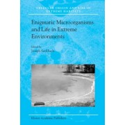 Enigmatic Microorganisms and Life in Extreme Environments by Joseph Seckbach