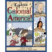 Explore Colonial America! by Verna Fisher
