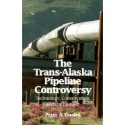 The Trans-Alaskan Pipeline Controversy by Peter Coates