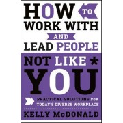 How to Work with & Lead People Not Like You