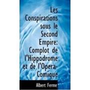 Les Conspirations Sous Le Second Empire by Albert Ferm