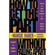 How to Get the Part, without Falling Apart by Margie Haber