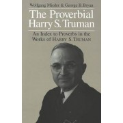 The Proverbial Harry S. Truman by Wolfgang Mieder