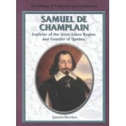 Samuel de Champlain, Explorer of the Great Lakes Region and Founder of Quebec by Josepha Sherman