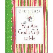 You are God's Gift to Me by Chris Shea