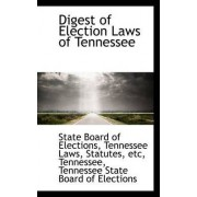Digest of Election Laws of Tennessee by Tennessee Laws Stat Board of Elections