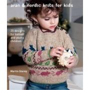 Aran & Nordic Knits for Kids by Martin Storey
