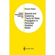 Spectral and Scattering Theory for Wave Propagation in Perturbed Stratified Media: v. 87 by Ricardo Weder