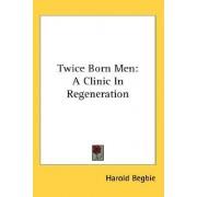 Twice Born Men by Harold Begbie