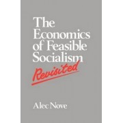 The Economics of Feasible Socialism Revisited by Alec Nove