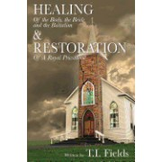 Healing of the Body, the Bride and the Battalion: And Restoration of a Royal Priesthood