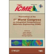 Proceedings of the 1st World Congress on Integrated Computational Materials Engineering (ICME) by Metals & Materials Society (Tms) The Minerals